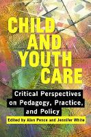 Child and Youth Care: Critical Perspectives on Pedagogy, Practice, and Policy (Hardback)