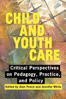 Child and Youth Care: Critical Perspectives on Pedagogy, Practice, and Policy (Paperback)