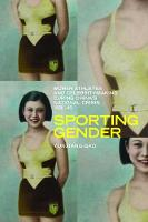 Sporting Gender: Women Athletes and Celebrity-Making during China's National Crisis, 1931-45 - Contemporary Chinese Studies (Paperback)