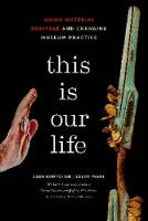 This Is Our Life: Haida Material Heritage and Changing Museum Practice (Hardback)