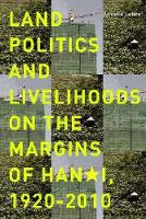 Land Politics and Livelihoods on the Margins of Hanoi, 1920-2010 (Hardback)