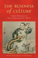 The Business of Culture: Cultural Entrepreneurs in China and Southeast Asia, 1900-65 - Contemporary Chinese Studies (Paperback)