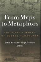 From Maps to Metaphors: The Pacific World of George Vancouver (Paperback)