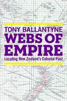 Webs of Empire: Locating New Zealand's Colonial Past (Hardback)