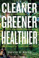 Cleaner, Greener, Healthier: A Prescription for Stronger Canadian Environmental Laws and Policies - Law and Society (Paperback)