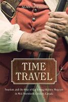 Time Travel: Tourism and the Rise of the Living History Museum in Mid-Twentieth-Century Canada (Paperback)