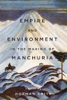 Empire and Environment in the Making of Manchuria - Contemporary Chinese Studies (Paperback)