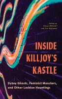 Inside Killjoy's Kastle: Dykey Ghosts, Feminist Monsters, and Other Lesbian Hauntings (Paperback)