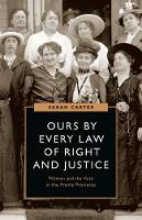Ours by Every Law of Right and Justice: Women and the Vote in the Prairie Provinces - Women's Suffrage and the Struggle for Democracy (Hardback)