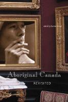 Aboriginal Canada Revisited - International Canadian Studies Series (Paperback)