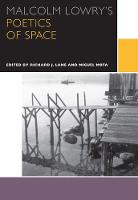 Malcolm Lowry's Poetics of Space - Canadian Literature Collection (Paperback)