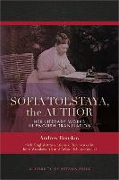 Sofia Tolstaya, the Author: Her Literary Works in English Translation (Paperback)