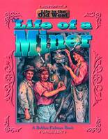 The Life of a Miner - Life in the Old West S. (Hardback)