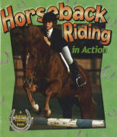 Horseback Riding in Action - Sports in Action (Hardback)