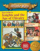 Your Guide to Knights and the Age of Chivalry - Destination: Middle Ages (Paperback)