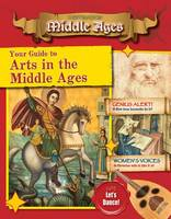 Your Guide to the Arts in the Middle Ages - Destination: Middle Ages (Paperback)