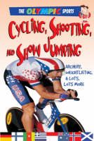 Cycling, Shooting, and Showjumping: Archery, Weightlifting, & a Whole Lot More - Olympic Sports (Saunders) (Hardback)