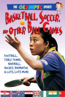 Basketball, Soccer, and Other Ball Games - Olympic Sports (Saunders) (Paperback)