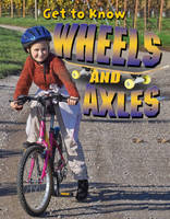 Get to Know Wheels and Axles - Simple Machines (Paperback)