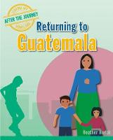 Returning to Guatemala - Leaving My Homeland: After the Journey (Paperback)