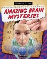 Amazing Brain Mysteries - Mystery Files (Paperback)