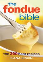Fondue Bible: 200 Best Recipes (Paperback)