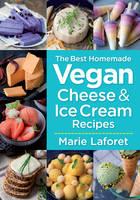 The Best Homemade Vegan Cheese & Ice Cream Recipes (Paperback)