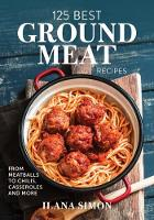 125 Best Ground Meat Recipes: From Meatballs to Chilis, Casseroles and More (Paperback)