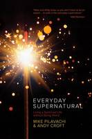 Everyday Supernatural: Living a Spirit-Led Life Without Being Weird (Paperback)