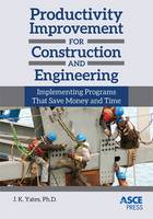Productivity Improvement for Construction and Engineering: Implementing Programs That Save Money and Time (Hardback)