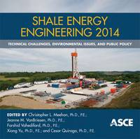 Shale Energy Engineering 2014: Technical Challenges, Environmental Issues, and Public Policy (CD-ROM)