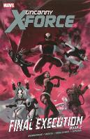 Uncanny X-force - Volume 7: Final Execution - Book 2 (Paperback)