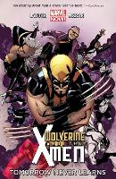Wolverine & the X-Men: Wolverine & The X-men Volume 1: Tomorrow Never Learns Tommorow Never Leaves Volume 1 (Paperback)