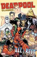 Deadpool Classic Vol. 15: All The Rest (Paperback)