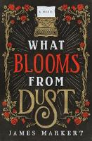 What Blooms from Dust: A Novel (Paperback)