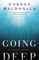Going Deep: Becoming A Person of Influence (Paperback)