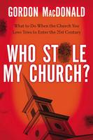 Who Stole My Church: What to Do When the Church You Love Tries to Enter the 21st Century (Paperback)