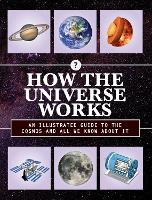 How the Universe Works: An Illustrated Guide to the Cosmos and All We Know About It - How Things Work 3 (Hardback)