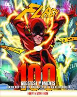Flash: 100 Greatest Moments: Volume 8: Highlights from the History of the Scarlet Speedster - 100 Greatest Moments of DC Comics (Hardback)