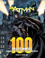 Batman: 100 Greatest Moments: Volume 1: Highlights from the History of The Dark Knight - 100 Greatest Moments of DC Comics (Hardback)