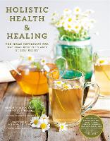 Holistic Health & Healing: The Home Reference for Natural Remedies and Stress Relief (Paperback)