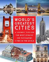 World's Greatest Cities: A Journey Through the Most Dynamic and Fascinating Cities in the World (Hardback)