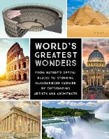 World's Greatest Wonders: From Nature's Special Places to Stunning Masterpieces Created by Outstanding Artists and Architects (Hardback)
