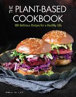 The Plant-Based Cookbook: Volume 6: 100 Delicious Recipes for a Healthy Life - Everyday Wellbeing (Hardback)