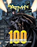 Batman: 100 Greatest Moments: Volume 2: Highlights from the History of The Dark Knight - 100 Greatest Moments of DC Comics (Hardback)