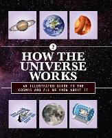 How the Universe Works: An Illustrated Guide to the Cosmos and All We Know About It - How Things Work 5 (Hardback)