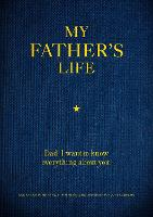 My Father's Life: Dad, I Want to Know Everything About You - Give to Your Father to Fill in with His Memories and Return to You as a Keepsake - Creative Keepsakes 11 (Paperback)