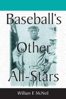 Baseball's Other All Stars: The Greatest Players from the Negro Leagues, the Japanese Leagues, the Mexican League and the Pre-1960 Winter Leagues in Cuba, Puerto Rica and the Dominican Republic (Paperback)