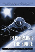 Performing the Force: Essays on Immersion into Science Fiction, Fantasy and Horror Environments (Paperback)