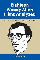 Eighteen Woody Allen Films Analyzed: Anguish, God and Existentialism (Paperback)